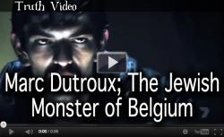 Marc Dutroux; The Jewish Monster of Belgium